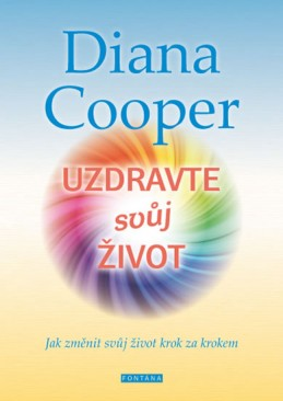 Uzdravte svůj život - Jak změnit svůj život krok za krokem - Cooper Diana
