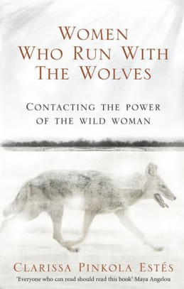 Women Who Run With the Wolves - Contacting the Power of the Wild Woman - Estés Clarissa Pinkola