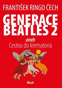 Generace Beatles 2 aneb Cestou do krematoria - Čech František Ringo