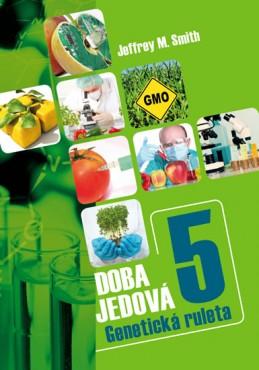 Doba jedová 5 - Geneticky modifikované potraviny - Smith Jeffrey M.