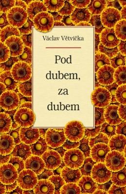 Pod dubem, za dubem - Větvička Václav
