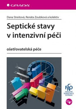 Septické stavy v intenzivní péči - ošetřovatelská péče - Streitová Dana, Zoubková Renáta a kolektiv