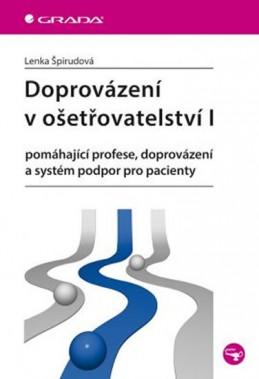 Doprovázení v ošetřovatelství I - pomáhající profese, doprovázení a systém podpor pro pacienty - Špirudová Lenka
