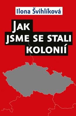Jak jsme se stali kolonií - Švihlíková Ilona