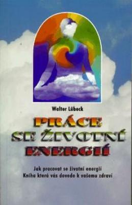 Práce se životní energií - Walter Lübeck
